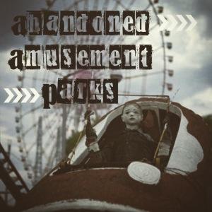 Abandoned Amusement Parks Title Image